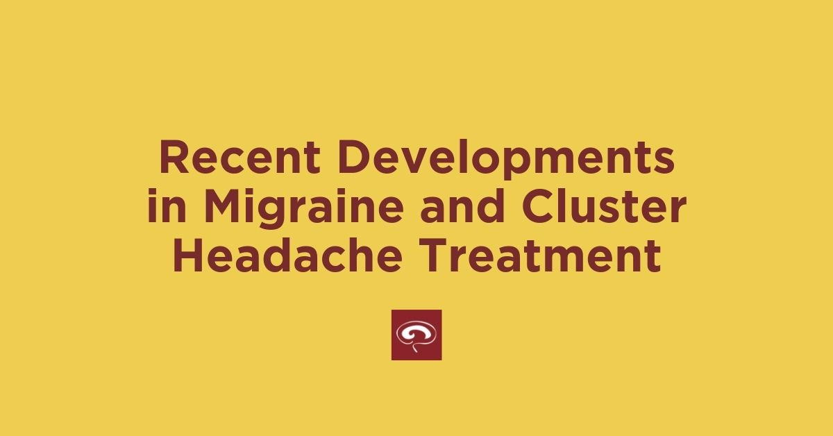 Recent Developments in Migraine and Cluster Headache
