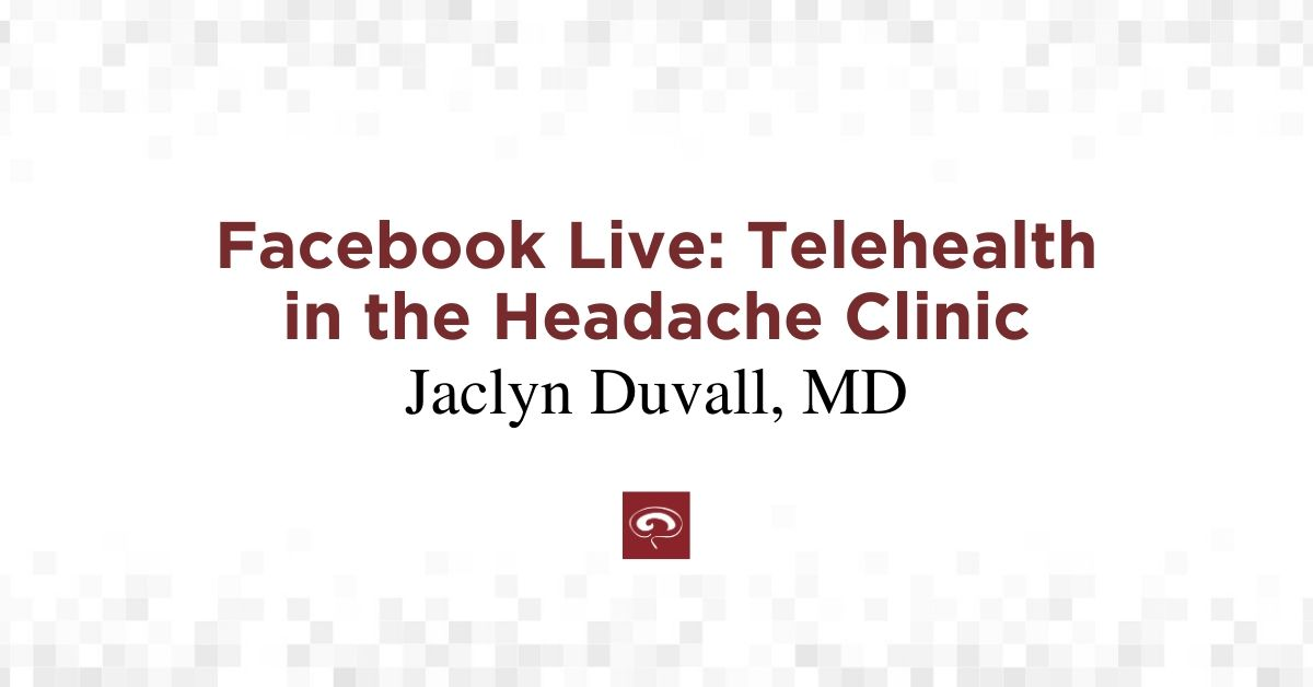 Facebook Live: Telehealth in the Headache Clinic with Jaclyn Duvall, MD